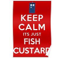 Keep calm its just fish custard Poster