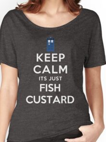 Keep calm its just fish custard Women's Relaxed Fit T-Shirt