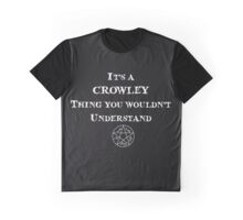 It's a crowley thing, You wouldn't understand Graphic T-Shirt