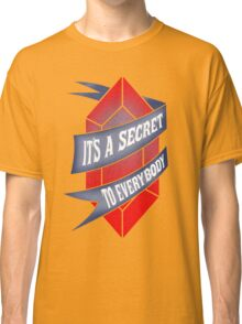 It's a secret to everybody Classic T-Shirt