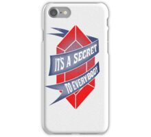 It's a secret to everybody iPhone Case/Skin