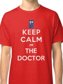 Keep calm im the doctor Classic T-Shirt