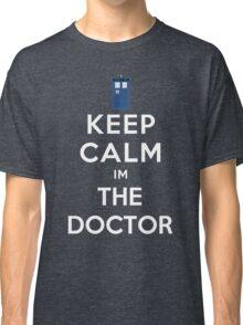 Keep calm im the doctor Classic T-Shirt