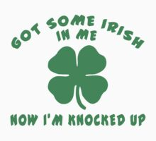 "Pregnant Irish ""Got Some Irish In Me Now I'm Knocked Up"" Women's T-Shirt"
