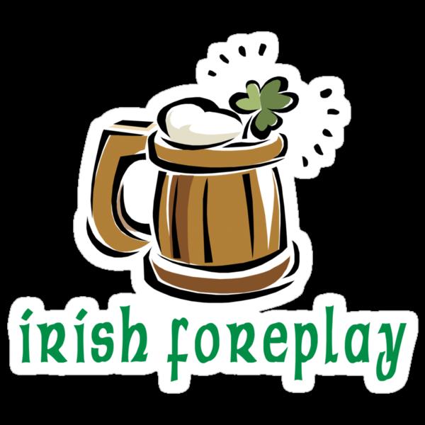 Funny Irish Foreplay by HolidayT-Shirts