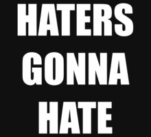 Haters Gonna Hate - White Text by CSShirts