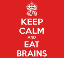 Keep Calm and Eat Brains by bungeecow