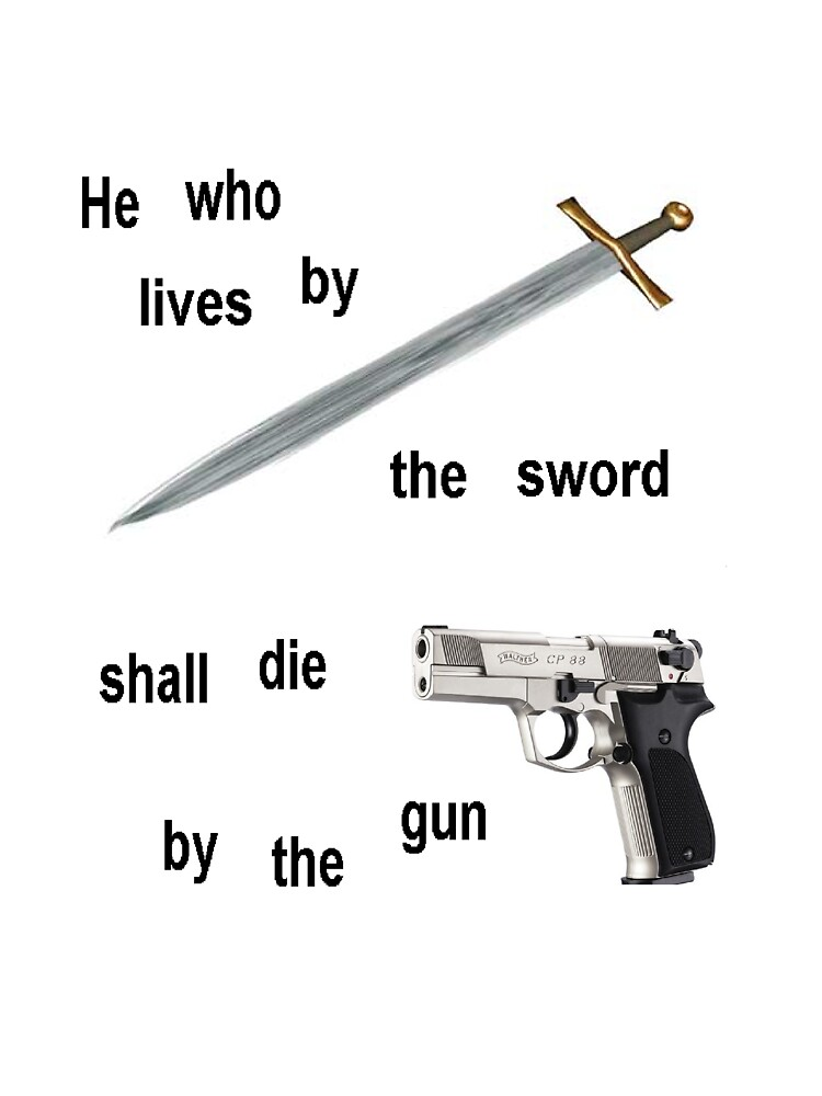 Live by the sword and die by the gun by sickgut