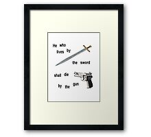 Live by the sword and die by the gun Framed Print
