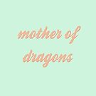 Mother of Dragons by eatorcs