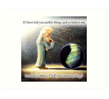 The Atheist : If I have told you earthly things.... Art Print