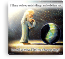 The Atheist : If I have told you earthly things.... Canvas Print