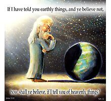 The Atheist : If I have told you earthly things.... Photographic Print