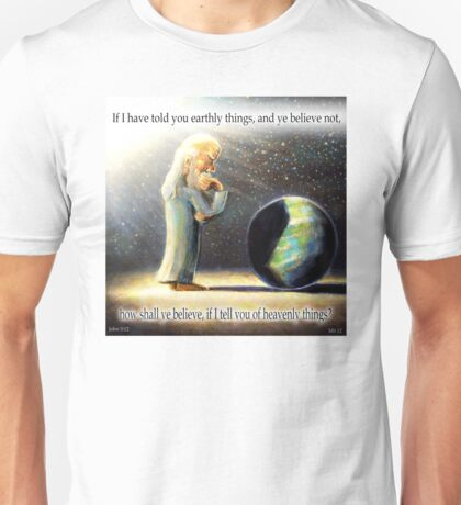The Atheist : If I have told you earthly things.... Unisex T-Shirt