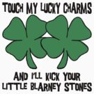 Touch My Lucky Charms by HolidayT-Shirts