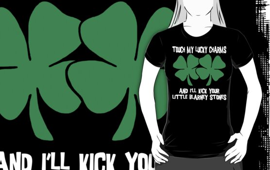 Don't Touch My Lucky Charms by HolidayT-Shirts