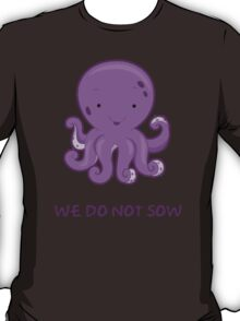 We do not sow (cute version) T-Shirt
