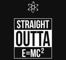 Straight Outta E=MC (Squared) by Samuel Sheats