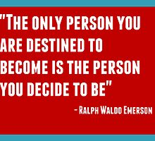 The only person you are destined to become is the person you decide to be by IdeasForArtists