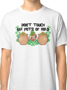 Don't Touch Me Pots of Gold Irish Classic T-Shirt