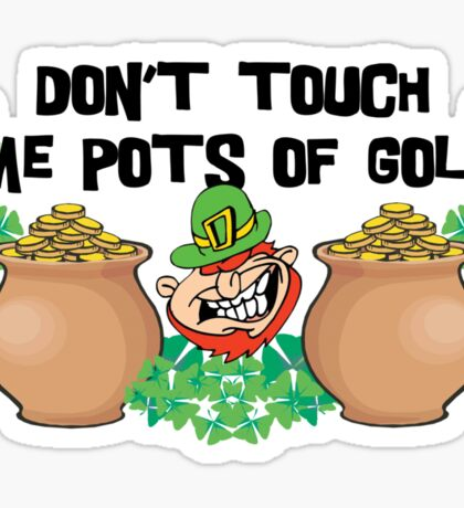 Don't Touch Me Pots of Gold Irish Sticker