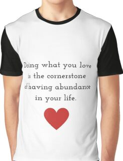 Doing what you love is the cornerstone of having abundance in your life. Graphic T-Shirt