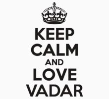 Keep Calm and Love VADAR by priscilajii