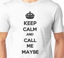 Keep Calm and Call Me Maybe Unisex T-Shirt
