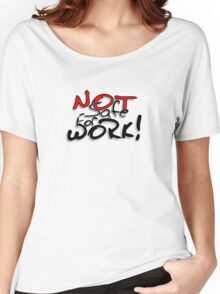 Not safe for work Women's Relaxed Fit T-Shirt