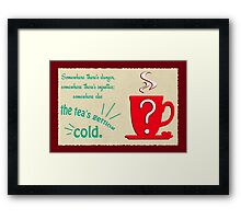 The Tea's Getting Cold Framed Print