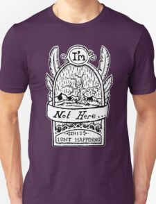I'm Not Here, This is'nt Happening. T-Shirt