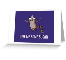 Gimme Some Sugar! - Regular Show (Text Version) Greeting Card