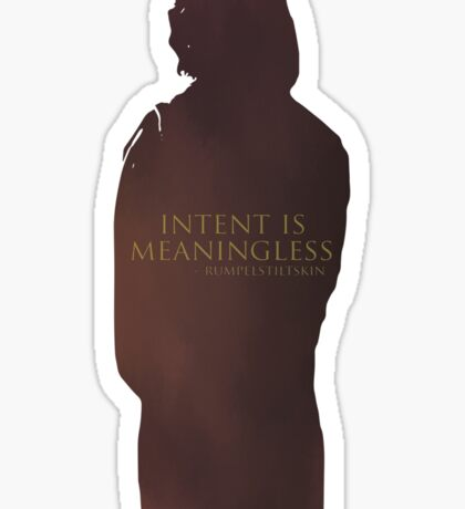 Intent Is Meaningless - Rumpelstilskin Sticker
