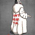 Don't wear fur! by J.C. Maziu