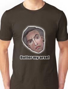 Butter my arse! - Alan Partridge Tee Unisex T-Shirt
