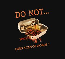 Do Not open a can of Worms Unisex T-Shirt