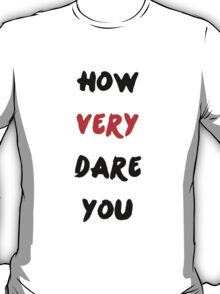 """""""How Very Dare You"""" T-Shirt"""