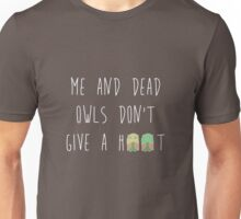 Me and dead owls don't give a hoot Unisex T-Shirt