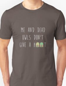 Me and dead owls don't give a hoot T-Shirt