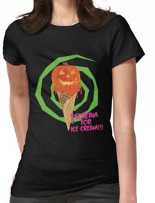 I Scream For Ice Cream!!! (Halloween Flavored) Womens Fitted T-Shirt