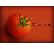 Tomato Soup! Photographic Print