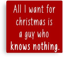 All I want for christmas is a guy who knows nothing 2 Canvas Print