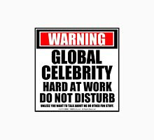 Warning Global Celebrity Hard At Work Do Not Disturb Unisex T-Shirt