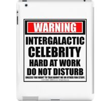 Warning Intergalactic Celebrity Hard At Work Do Not Disturb iPad Case/Skin