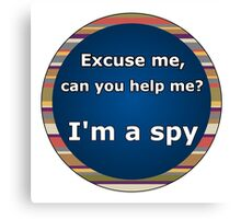 I'm a Spy Canvas Print