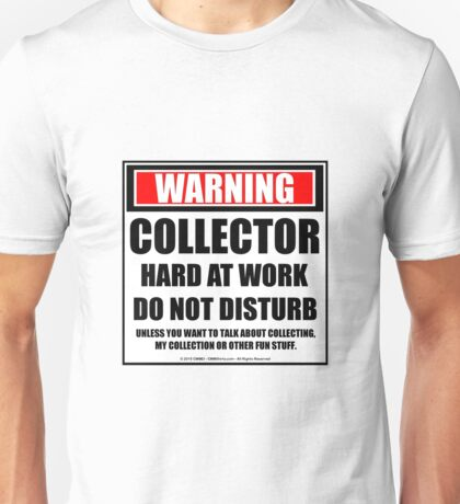Warning Collector Hard At Work Do Not Disturb Unisex T-Shirt