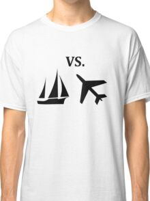 boat vs plane  Classic T-Shirt