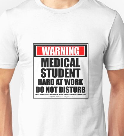 Warning Medical Student Hard At Work Do Not Disturb Unisex T-Shirt