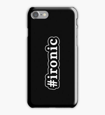 Ironic - Hashtag - Black & White iPhone Case/Skin