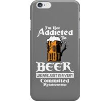 Not Addicted To Beer iPhone Case/Skin